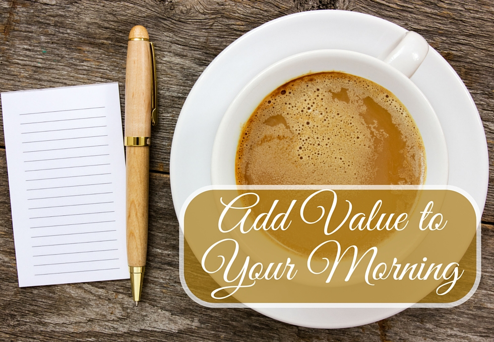 Add Value to Your Morning